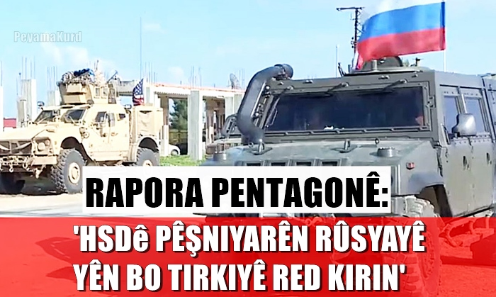 Pentagon: Rûsya ji bo hêzên Amerîka terka Rojavayê Kurdistanê bidin di nav hewldanan de ye