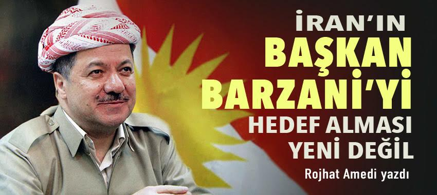 Barzani İran'ın hedefinden hiç çıkmadı!